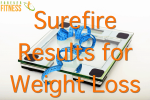 Surefire Results for Weight Loss