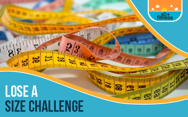40+ Fitness Lose a Size Challenge