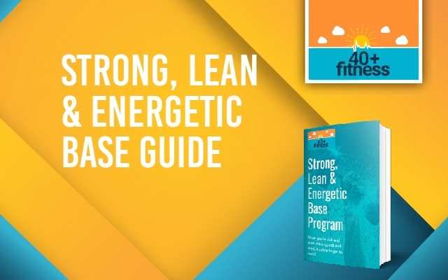 40+ Fitness Strong, Lean & Energetic Base Guide